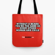 WITHOUT A BEARD, YOU'RE THE SAME AS EVERY OTHER WOMAN AND CHILD. Tote Bag
