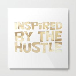 Inspired by the Hustle Metal Print