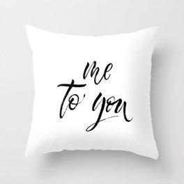 Me to you Throw Pillow