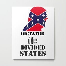 Dictator of These Divided States Metal Print