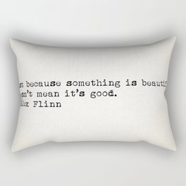 """Just because something is beautiful doesn't mean it's good."" -Alex Flinn Rectangular Pillow"