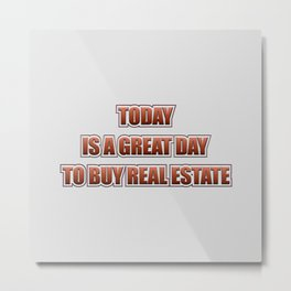 Today Is A Good Day To Buy Real Estate Metal Print