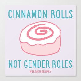 #BreakTheBinary (Cinnamon Rolls Not Gender Roles) Canvas Print