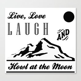 Live, Love, Laugh, Howl at the Moon Canvas Print
