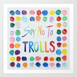 Say No to Trolls Art Print