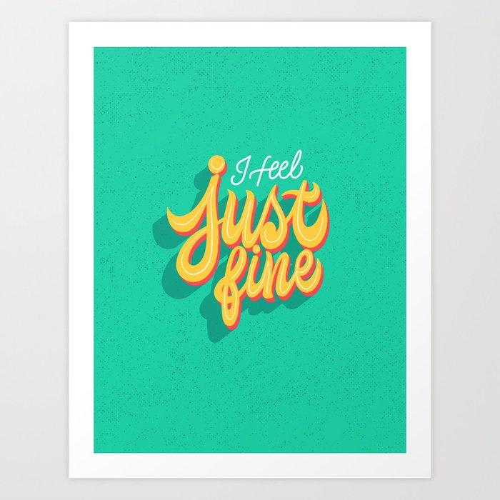 I feel just fine Art Print