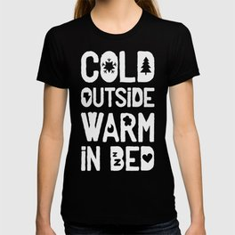 COLD OUTSIDE WARM IN BED T-SHIRT T-shirt
