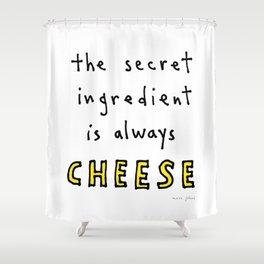 the secret ingredient is always cheese Shower Curtain