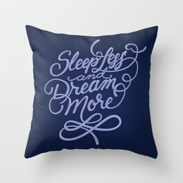 Sleep less and Dream more Throw Pillow