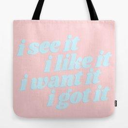 I see it I like it I want it I got it Tote Bag