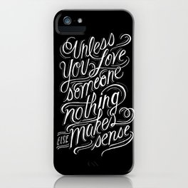 Unless you love someone... iPhone Case