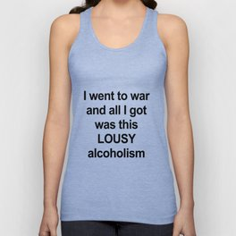 I went to war...alcoholism Unisex Tank Top