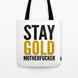 Stay Gold Motherfucker Tote Bag