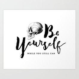 Brush lettering design - Be Yourself, while you still can Art Print