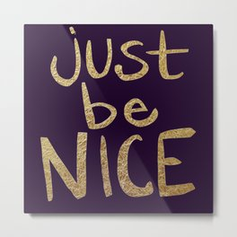 Just Be Nice Metal Print