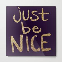 Just Be Nice Metal Print