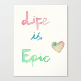Life is Epic Canvas Print