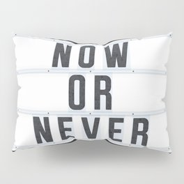 Now or Never Pillow Sham