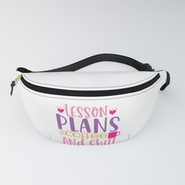 Lesson Plans Coffee And Chill - Funny School humor - Cute typography - Lovely kid quotes illustration Fanny Pack