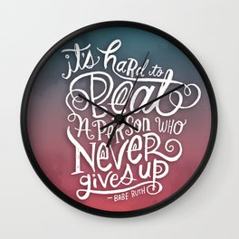It's Hard to Beat a Person Who Never Gives Up Wall Clock