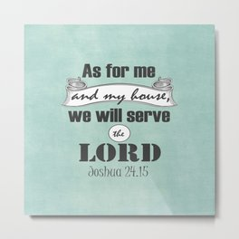 As for me and my house, we will serve the Lord Bible Verse Metal Print