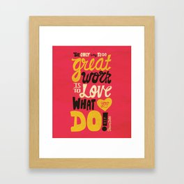 The best way to do great work is to love what you do. Framed Art Print
