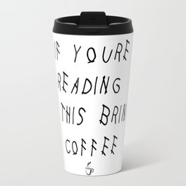 If You're Reading This Bring Coffee Parody Travel Mug