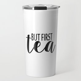 But first tea. Tea print Black and white print Minimal print tea poster tea Travel Mug