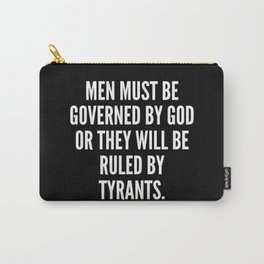 Men must be governed by God or they will be ruled by tyrants Carry-All Pouch