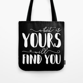 What Is Yours Will Find You Tote Bag