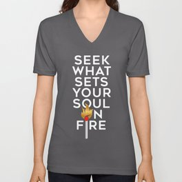 Seek What Sets Your Soul On Fire Unisex V-Neck