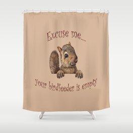 Excuse me...your birdfeeder is empty Shower Curtain