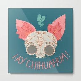 ¡Ay Chihuahua! Metal Print