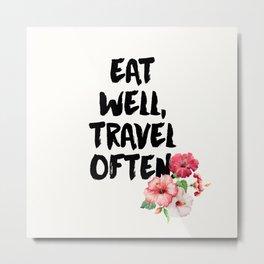 Eat Well, Travel Often 1 Metal Print