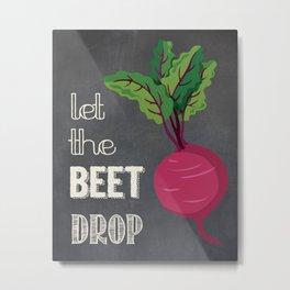Let the Beet Drop Metal Print
