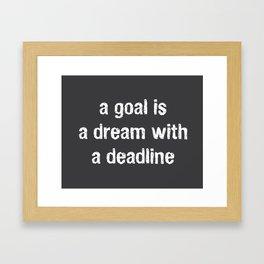 A Goal Is A Dream With A Deadline Framed Art Print