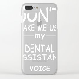 DENTAL-ASSISTANT-tshirt,-my-DENTAL-ASSISTANT-voice Clear iPhone Case