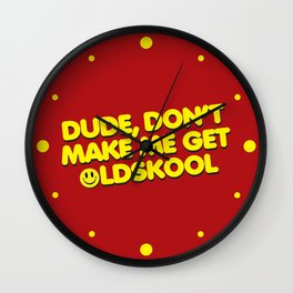 Don't Make Me Get Oldskool Quote Wall Clock
