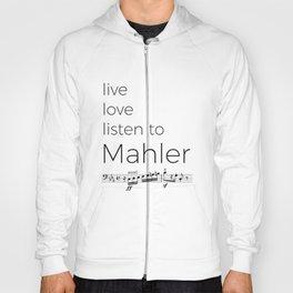 Live, love, listen to Mahler Hoody