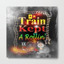 Train Kept A Rollin' Metal Print
