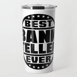 Best Bank Teller Ever Travel Mug
