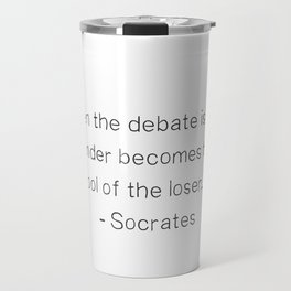 """""""When the debate is over, slander becomes the tool of the loser.""""  ― Socrates Travel Mug"""
