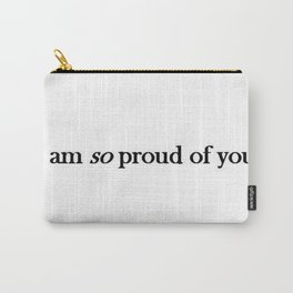 I am so proud of you  Carry-All Pouch
