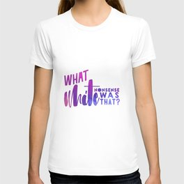 What White Nonsense Was That? T-shirt