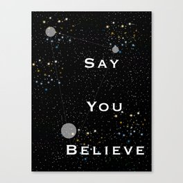 Say You Believe Canvas Print