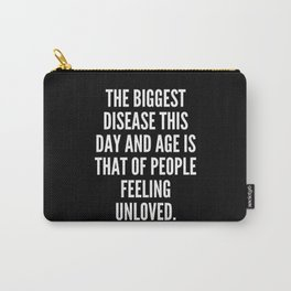 The biggest disease this day and age is that of people feeling unloved Carry-All Pouch