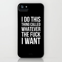 I Do This Thing Called Whatever The Fuck I Want (Black) iPhone Case