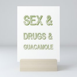 Sex and Drugs and Guacamole  Mini Art Print