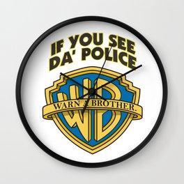 If you see da' police - Warn a brother Wall Clock