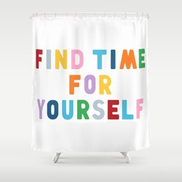 Find Time For Yourself Shower Curtain